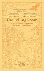 The Telling Room : A Tale of Love, Betrayal, and the World's Greatest Piece of Cheese - Michael Paterniti