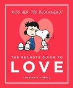 The Peanuts Guide to Love : Peanuts Guide to Life - Charles M. Schulz