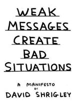 Weak Messages Create Bad Situations : A Manifesto - David Shrigley