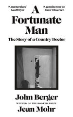 A Fortunate Man : The Story of a Country Doctor - John Berger
