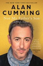Not My Father's Son : A Family Memoir - Alan Cumming