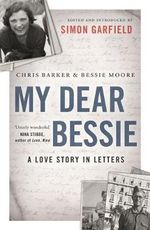 My Dear Bessie : A Love Story in Letters - Chris Barker