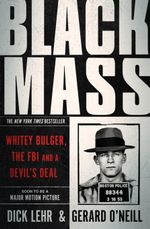 Black Mass : Whitey Bulger, The FBI and a Devil's Deal - Dick Lehr