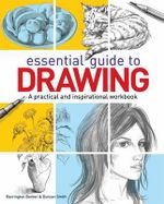 Essential Guide to Drawing : A Practical and Inspirational Workbook - Barrington Barber