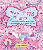 Draw Pretty Things : Perfect Pictures * Cute Colouring * Delightful Doodles * Charming Characters - Katy Jackson