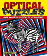 Optical Puzzles : Over 100 Visual Illusions to See and Solve