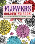 Flowers Colouring Book : Beautiful Pictures from the Garden of Nature - Arcturus Publishing