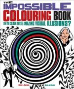 The Impossible Colouring Book : Can You Colour These Amazing Visual Illusions? - Gianni A. Sarcone