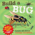 Build a Bug : Learn All About Creepy Crawlies... - Claire Hawcock