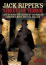 Jack the Ripper's Streets of Terror : Life During the Reign of Victorian London's Most Brutal Killer - Rupert Matthews