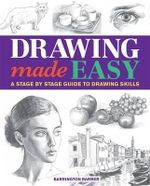 Drawing Made Easy : A Stage by Stage Guide to Drawing Skills - Barrington Barber