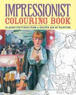 Impressionist Colouring Book : Classic Pictures from a Golden Age of Painting - Arcturus Publishing