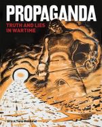Propaganda : Truth and Lies in Wartime