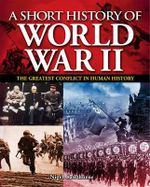 A Short History of World War II : The Greatest Conflict in Human History - Nigel Cawthorne
