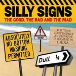 Silly Signs : The Good, the Bad and the Mad - Arcturus Publishing