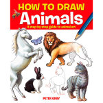 How to Draw Animals : A Step-by-step Guide to Animal Art - Peter Gray