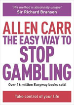 The Easy Way to Stop Gambling : Take Control of Your Life - Allen Carr