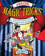 Amazing Magic Tricks : Filled with Fantastic Tricks to Astound Your Friends! - David Mostyn