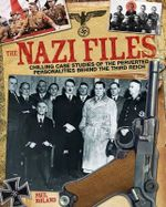 The Nazi Files : Chilling Case Studies of the Perverted Personalities Behind the Third Reich - Paul Roland