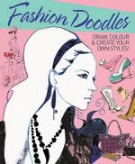 Fashion Doodles : Draw, Colour & Create Your Own Styles! - Robyn Neild