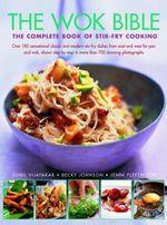 The Wok Bible : The Complete Book of Stir-Fry Cooking - Sunil Vijayakar
