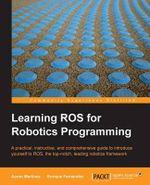 Learning ROS for Robotics Programming - A. Romero