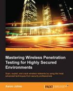 Mastering Wireless Penetration Testing for Highly-Secured Environments - Aaron Johns