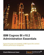 IBM Cognos BI v10.2 Administration Essentials - Khalid Mehmood Awan
