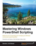 Mastering Windows PowerShell Scripting - Brenton J.W. Blawat
