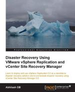 Disaster Recovery Using Vmware Vsphere(r) Replication and Vcenter Site Recovery Manager - Abhilash Gb