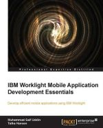IBM Worklight Mobile Application Development Essentials - Talha Haroon
