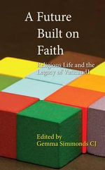 A Future Built on Faith : Religious Life and the Legacy of Vatican II