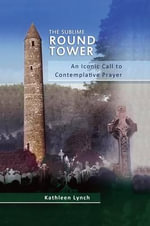 The Sublime Round Tower : An Iconic Call to Contemplative Prayer - Kathleen Lynch