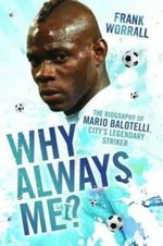 Why Always Me? : The Biography of Mario Balotelli - Frank Worrall