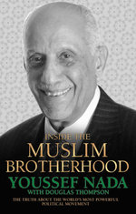 Inside the Muslim Brotherhood - The Truth About The World's Most Powerful Political Movement - Youssef Nada