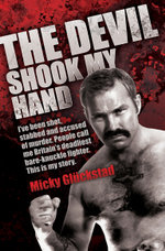 The Devil Shook My Hand - I've Been Shot, Stabbed and Accused of Murder. People Call Me Britain's Deadliest Bare-Knuckle Fighter. This is My Story - Micky Gluckstad