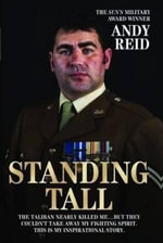 Standing Tall : The Inspirational Story of a True British Hero - Andy Reid
