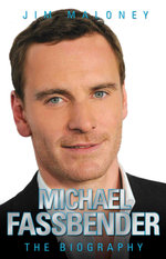 Michael Fassbender - The Biography : The Biography - Jim Maloney
