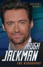 Hugh Jackman - The Biography - Anthony Bunko