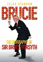 Brucie - The Biography of Sir Bruce Forsyth : The Biography of Sir Bruce Forsyth - Jules Stenson