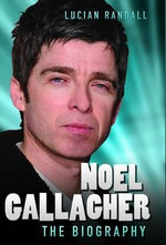 Noel Gallagher - The Biography : The Biography - Tom Mason
