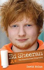 Ed Sheeran : A+ The Unauthorised Biography - David Nolan