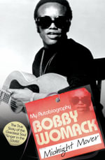 Bobby Womack : My Autobiography - Midnight Mover - Bobby Womack