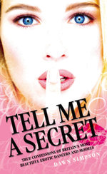 Tell Me a Secret - True Confessions of Britain's Most Erotic Dancers and Models - Dawn Simpson