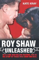 Roy Shaw Unleashed - He's a one man killing machine. This is his story by those who know him best - Roy Shaw