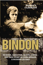 Bindon : Fighter, Gangster, Lover - The True Story of John Bindon, a Modern Legend - Wensley Clarkson