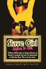 Slave Girl - Return to Hell : I Was Just Five Years Old When My Father Abused Me... - Sarah Forsyth