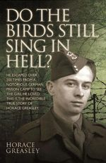 Do the Birds Still Sing in Hell? : the Memory of All That - Jim Greasley Horace