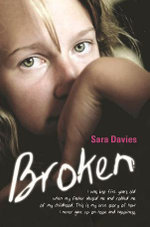 Broken : I Was Just Five Years Old When My Father Abused Me and Robbed Me of My Childhood. This is My True Story of How I Never Gave Up on Hope and Happiness. - Sara Davies