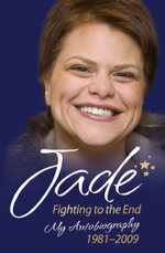 Jade Goody - Fighting to the End : My Autobiography 1981-2009 - Jade Goody